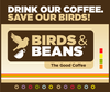 Drink our Coffee, Save our Birds! Birds & Beans Coffee